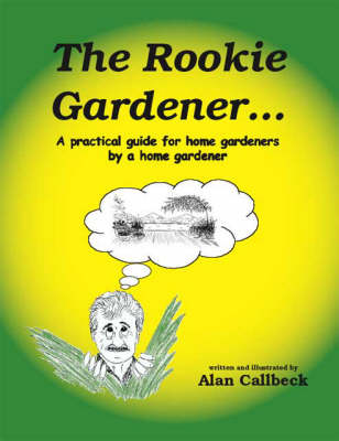 The Rookie Gardener: A Practical Guide for Home Gardeners by a Home Gardener (Paperback)