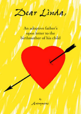 Dear Linda, an Adoptive Father's Open Letter to the Birthmother of His Child (Paperback)