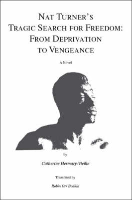 Nat Turner's Tragic Search for Freedom: From Deprivation to Vengeance (Paperback)