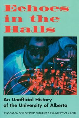 Echoes in the Halls: An Unofficial History of the University of Alberta (Paperback)