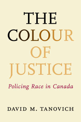 The Colour of Justice: Policing race in Canada (Hardback)