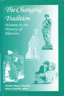 The Changing Tradition: Women in the History of Rhetoric (Paperback)