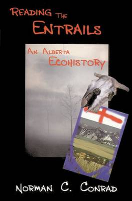 Reading the Entrails: An Alberta Ecohistory (Paperback)
