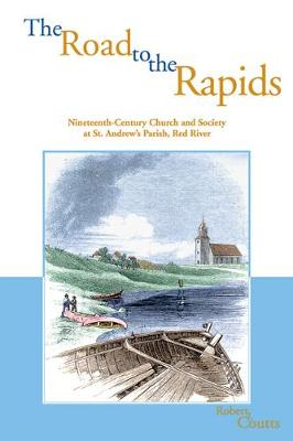 The Road to the Rapids: Nineteenth-Century Church and Society at St. Andrew's Parish, Red River (Paperback)
