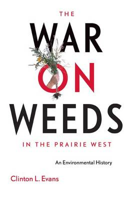 The War on Weeds in the Prairie West: An Environmental History (Paperback)