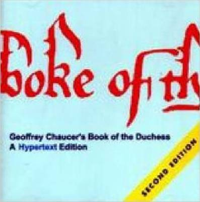 "Geoffrey Chaucer's ""Book of the Duchess"": A Hypertext Edition 2.0 (CD-ROM)"