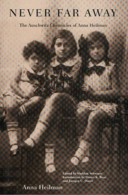 Never Far Away: The Auschwitz Chronicles of Anna Heilman (Paperback)