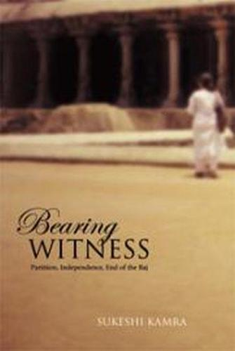 Bearing Witness: Partition, Independence, End of the Raj (Hardback)