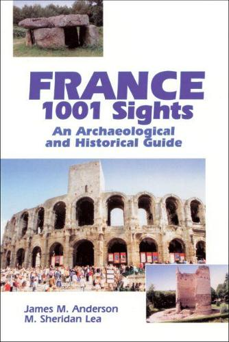 France, 1001 Sights: An Archaeological and Historical Guide (Paperback)