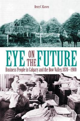 Eye on the Future: Business People in Calgary and the Bow Valley, 1870-1900 (Paperback)