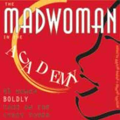 The Madwoman in the Academy: 43 Women Boldly Take on the Ivory Tower (Paperback)
