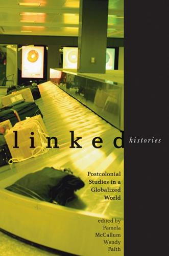 Linked Histories: Postcolonial Studies in a Globalized World (Paperback)