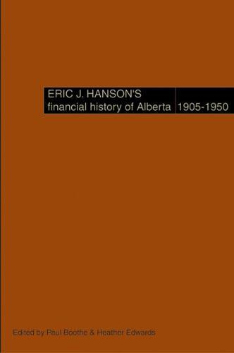Eric J. Hanson's Financial History of Alberta, 1905-1950 (Hardback)
