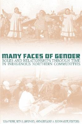 Many Faces of Gender: Roles and Relationships through Time in Indigenous Northern Communities (Paperback)