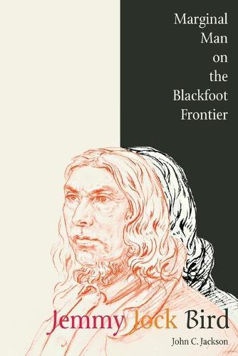 Jemmy Jock Bird: Marginal Man on the Blackfoot Frontier (Paperback)