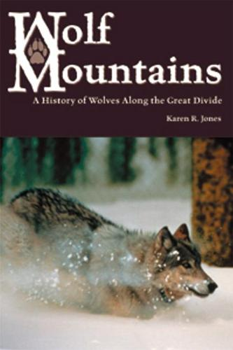 Wolf Mountains: A History of Wolves along the Great Divide (Paperback)