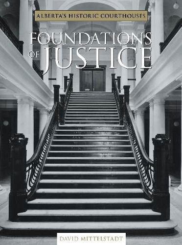 Foundations of Justice: Alberta's Historic Courthouses (Hardback)