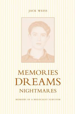 Memories, Dreams, Nightmares: Memoirs of a Holocaust Survivor - Legacies Shared S. v. 13 (Paperback)