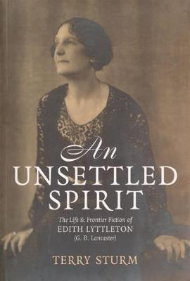 Unsettled Spirit: The Life and Frontier Fiction of Edith Lyttleton (G. B. Lancaster) (Paperback)