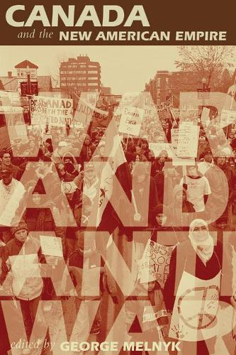 Canada and the New American Empire: War and Anti-War (Paperback)