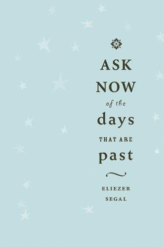 Ask Now of the Days that are Past (Paperback)