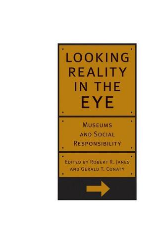 Looking Reality in the Eye: Museums and Social Responsibility (Paperback)