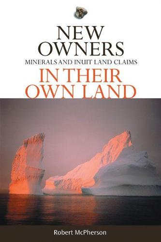 New Owners in Their Own Land: Minerals and Inuit Land Claims (Paperback)