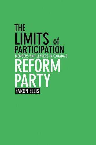 The Limits of Participation: Members and Leaders in Canada's Reform Party (Paperback)