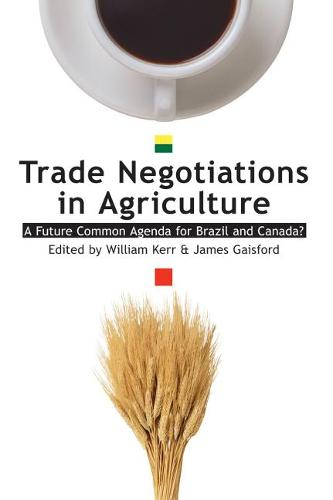 Trade Negotiations in Agriculture: A Future Common Agenda for Brazil and Canada? (Paperback)