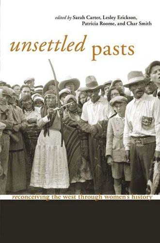 Unsettled Pasts: Reconceiving the West through Women's History (Paperback)