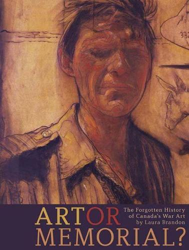 Art or Memorial: The Forgotten History of Canada's War Art (Hardback)