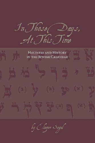 In Those Days, At This Time: Holiness and History in the Jewish Calendar (Paperback)