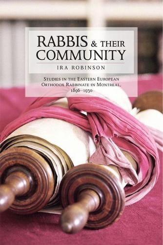 Rabbis and Their Community: Studies in the Eastern European Orthodox Rabbinate in Montreal, 1896-1930 (Paperback)