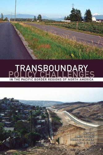 Transboundary Policy Challenges: In the Pacific Border Regions of North America (Paperback)