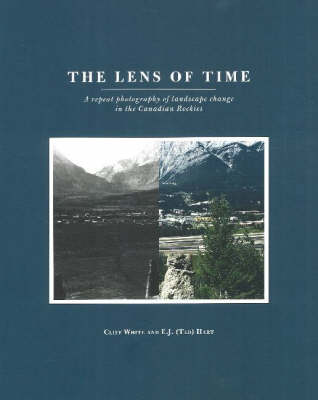 Lens of Time: A Repeat Photography of Landscape Change in the Canadian Rockies (Paperback)