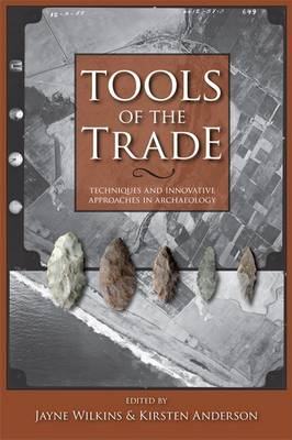 Tools of the Trade: Methods, Techniques and Innovative Approaches in Archaeology (Paperback)
