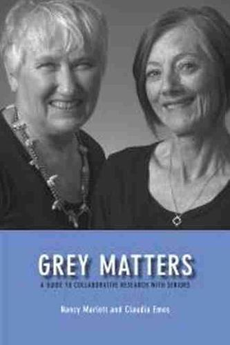 Grey Matters: A Guide for Collaborative Research with Seniors (Paperback)