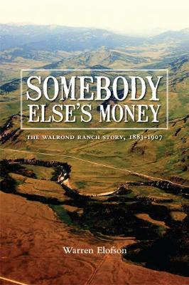 Somebody Else's Money: The Walrond Ranch Story, 1883-1907 (Paperback)