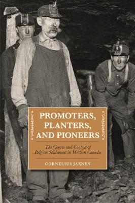 Promoters, Planters & Pioneers: The Course & Context of Belgian Settlement in Western Canada (Paperback)