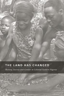 The Land Has Changed: History, Society, and Gender in Colonial Nigeria (Paperback)