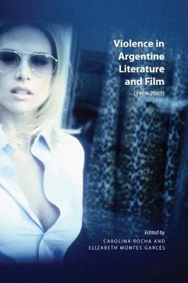 Violence in Argentine Literature and Film: 1989-2005 (Paperback)