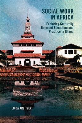 Social Work in Africa: Exploring Culturally Relevant Education and Practice in Ghana (Paperback)