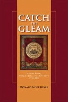 Catch the Gleam: Mount Royal, From College to University, 1910-2009 (Paperback)