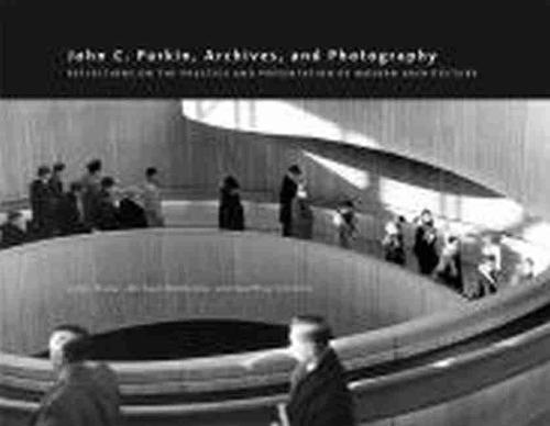 John C. Parkin, Archives and Photography: Reflections on the Practice and Presentation of Modern Architecture (Paperback)