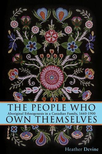 The People Who Own Themselves: Aboriginal Ethnogenesis in a Canadian Family, 1660-1900 (Paperback)