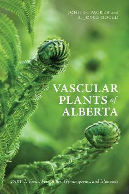 Vascular Plants of Alberta: Part 1 -- Ferns, Fern Allies, Gymnosperms and Monocots (Paperback)