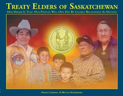 Treaty Elders of Saskatchewan: Our Dream Is That Our Peoples Will One Day Be Clearly Recognized as Nations (Paperback)