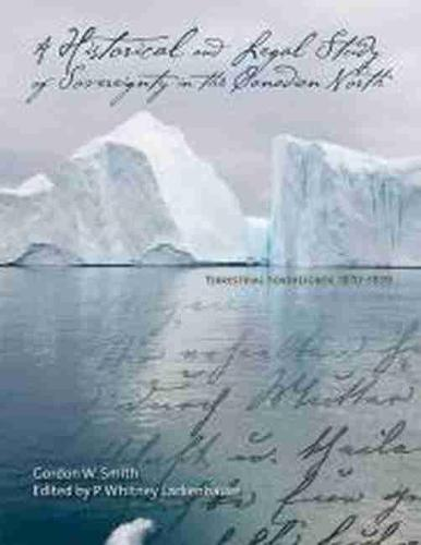 A Historical & Legal Study of Sovereignty in the Canadian North: Volume 1: Terrestrial Sovereignty, 1870-1939 (Paperback)