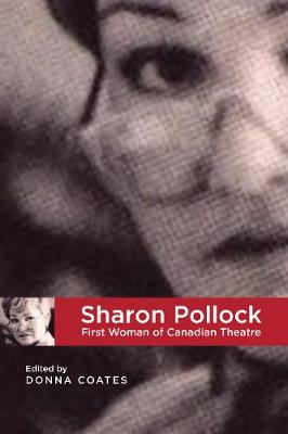 Sharon Pollock: First Woman of Canadian Theatre (Paperback)