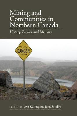 Mining and Communities in Northern Canada: History, Politics, and Memory (Paperback)
